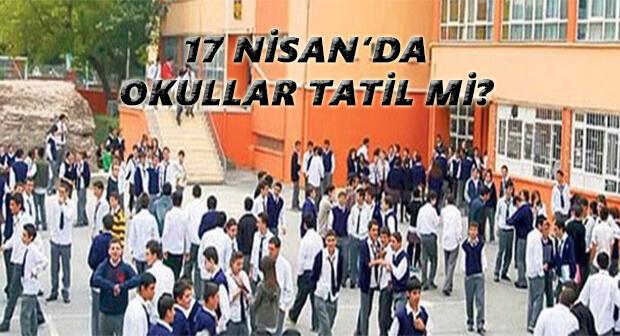 17 Nisan Günü Okullar Tatil Mi? MEB Açıkladı!