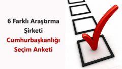 6 Farklı Araştırma Şirketinden Cumhurbaşkanlığı Seçim Anketi